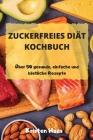 ZUCKERFREIES DIÄT KOCHBUCH Über 50 gesunde, einfache und köstliche Rezepte Cover Image