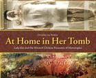 At Home in Her Tomb: Lady Dai and the Ancient Chinese Treasures of Mawangdui Cover Image