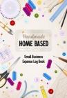 Handmade Home Based Small Business Expense Log Book: Business Budget Finance Organizer Ledger for Entrepreneurs, Moms & Women Cover Image