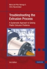 Troubleshooting the Extrusion Process 2e: A Systematic Approach to Solving Plastic Extrusion Problems Cover Image