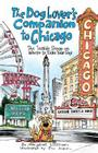 The Dog Lover's Companion to Chicago: The Inside Scoop on Where to Take Your Dog Cover Image