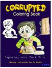 Corrupted Coloring Book: Coloring Book Corruptions: Dark sense of humor that adults can easily appreciate Cover Image