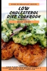 Low Cholesterol Diet Cookbook: Lower Your Blood Pressure, Prevent Diabetes, Keep Your Weight Stable and improves heart function Cover Image