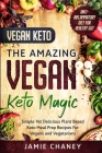 Vegan Keto: THE AMAZING VEGAN KETO MAGIC - Simple Yet Delicious Plant Based Keto Meal Prep Recipes For Vegans and Vegetarians Cover Image
