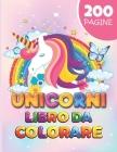 Unicorni Da Colorare: 200 Pagine Cover Image