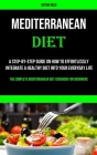 Mediterranean Diet: A Step-by-step Guide on How to Effortlessly Integrate a Healthy Diet Into Your Everyday Life (The Complete Mediterrane Cover Image