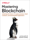 Mastering Blockchain: Unlocking the Power of Cryptocurrencies, Smart Contracts, and Decentralized Applications Cover Image