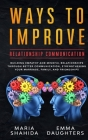 Ways to Improve Relationship Communication: Building Empathy and Mindful Relationships Through Better Communication, Strengthening Your Marriage, Fami Cover Image