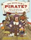 Who Wants to Be a Pirate?: What It Was Really Like in the Golden Age of Piracy Cover Image