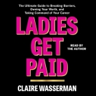 Ladies Get Paid: The Ultimate Guide to Breaking Barriers, Owning Your Worth, and Taking Command of Your Career Cover Image