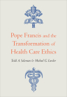 Pope Francis and the Transformation of Health Care Ethics Cover Image