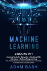 Machine Learning: Hacking Tools for Computer + Hacking With Kali Linux + Python Programming- The ultimate beginners guide to improve you Cover Image