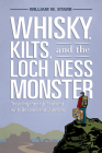 Whisky, Kilts, and the Loch Ness Monster: Traveling Through Scotland with Boswell and Johnson Cover Image