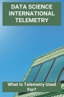 Data Science International Telemetry: What Is Telemetry Used For?: Telemetry System For Water Management Cover Image