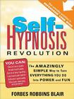 Self-Hypnosis Revolution: The Amazingly Simple Way to Use Self-Hypnosis to Change Your Life Cover Image