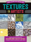 The Complete Book of Textures for Artists: Step-by-step instructions for mastering more than 275 textures in graphite, charcoal, colored pencil, acrylic, and oil (The Complete Book of ...) Cover Image
