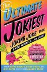 The Ultimate Jokiest Joking Joke Book Ever Written . . . No Joke!: The Hugest Pile of Jokes, Knock-Knocks, Puns, and Knee-Slappers That Will Keep You Laughing Out Loud (Jokiest Joking Joke Books) Cover Image