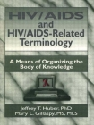 Hiv/AIDS and Hiv/Aids-Related Terminology: A Means of Organizing the Body of Knowledge (Haworth Medical Information Sources) Cover Image