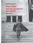 Adolf Hitler und die Geschichte der NSDAP: Eine Chronik. Teil 1 1889 - 1937 Cover Image