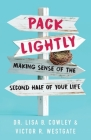 Pack Lightly: Making Sense of the Second Half of Your Life Cover Image