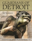 Guardians of Detroit: Architectural Sculpture in the Motor City (Painted Turtle) Cover Image