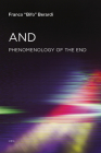 And: Phenomenology of the End (Semiotext(e) / Foreign Agents) Cover Image