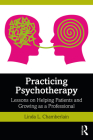 Practicing Psychotherapy: Lessons on Helping Patients and Growing as a Professional Cover Image
