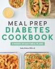 Meal Prep Diabetes Cookbook: 4 Weeks of Easy Meal Plans Cover Image