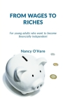 From Wages to Riches: For young adults who want to become financially independent Cover Image