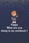 Pappa What are you doing in my notebook ? Cover Image