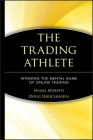 The Trading Athlete: Winning the Mental Game of Online Trading (Wiley Trading #397) Cover Image