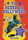 The Rodeo and Hollywood: Rodeo Cowboys on Screen and Western Actors in the Arena Cover Image