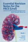 Essential Revision Notes for FRCS (Urol) Book 1: The essential revision book for candidates preparing for the Intercollegiate FRCS (Urol) examination Cover Image
