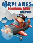Airplanes Coloring Book for Kids: Big Coloring Book for Toddlers and Kids Who Love Airplanes. Big Activity Book For Preschoolers Ages 2-4, 4-8. Cover Image
