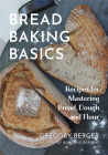 Bread Baking Basics: Recipes for Mastering Bread, Dough and Flour (Making Bread for Beginners, Homemade Bread) Cover Image