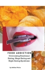 Food Addiction: Overcoming Emotional Eating, Binge Eating and Night Eating Syndrome Cover Image