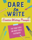 Dare to Write: Creative Writing Prompts for Young People and Word Rebels Everywhere Cover Image