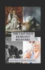 The Last Days Remnant Believers: These are the Days Jesus Prophesied About! We are the end days church! Cover Image