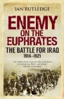 Enemy on the Euphrates: The Battle for Iraq, 1914-1921 Cover Image