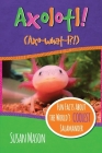 Axolotl!: Fun Facts About the World's Coolest Salamander - An Info-Picturebook for Kids Cover Image