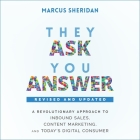 They Ask, You Answer Lib/E: A Revolutionary Approach to Inbound Sales, Content Marketing, and Today's Digital Consumer, Revised & Updated Cover Image