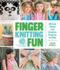Finger Knitting Fun: 28 Cute, Clever, and Creative Projects for Kids Cover Image