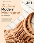The Basics of Modern Macrame with Pictures [2 Books in 1]: How to Connect Your Home to Your Spirit through Quick and Easy Handmade Macrame Masterpiece Cover Image