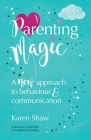 Parenting Magic: A new approach to behaviour and communication Cover Image