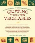 Growing Your Own Vegetables: An Encyclopedia of Country Living Guide Cover Image