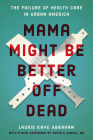 Mama Might Be Better Off Dead: The Failure of Health Care in Urban America Cover Image