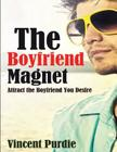The Boyfriend Magnet: Attract the boyfriend you desire Cover Image