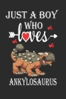 Just a Boy Who Loves Ankylosaurus: Gift for Ankylosaurus Lovers, Ankylosaurus Lovers Journal / Notebook / Diary / Christmas & Birthday Gift Cover Image