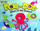 Poke-A-Dot! Who's in the Ocean?: Who's in the Ocean? (30 Poke-Able Poppin' Dots) Cover Image