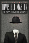 The Invisible Master: Secret Chiefs, Unknown Superiors, and the Puppet Masters Who Pull the Strings of Occult Power from the Alien World Cover Image